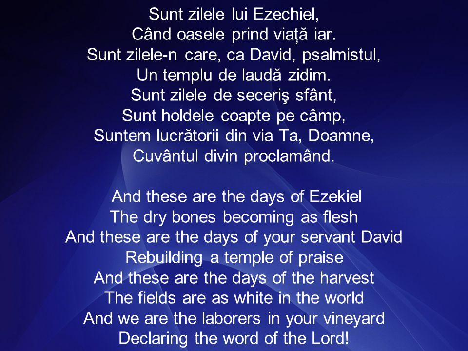 Sunt zilele lui Ezechiel, Când oasele prind viaţă iar.