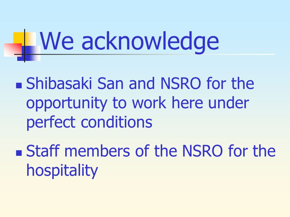 We acknowledge Shibasaki San and NSRO for the opportunity to work here under perfect conditions Staff members of the NSRO for the hospitality