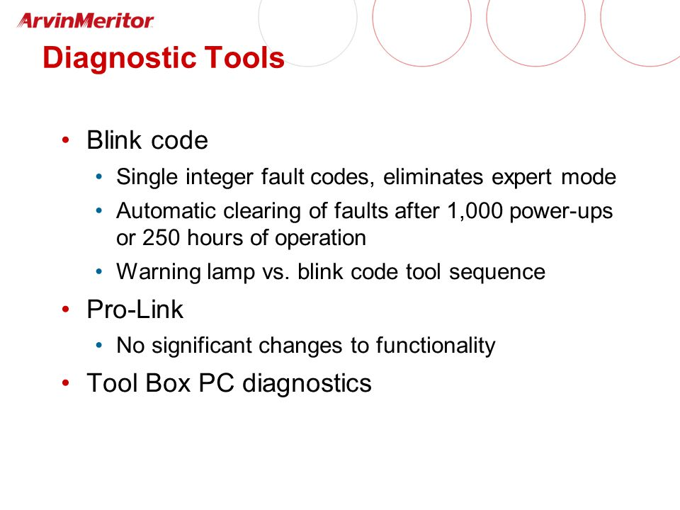 Diagnostic Tools Blink code Single integer fault codes, eliminates expert mode Automatic clearing of faults after 1,000 power-ups or 250 hours of operation Warning lamp vs.