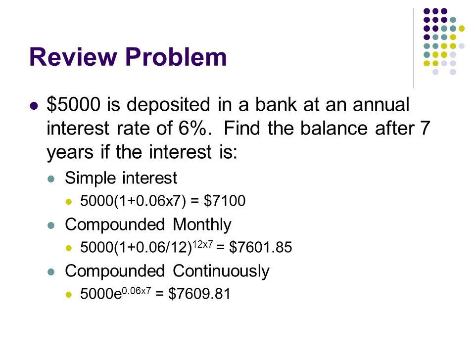Review Problem $5000 is deposited in a bank at an annual interest rate of 6%.