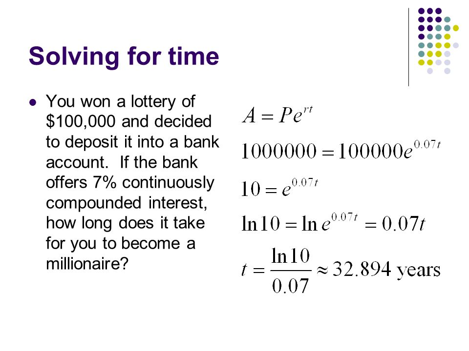 Solving for time You won a lottery of $100,000 and decided to deposit it into a bank account.