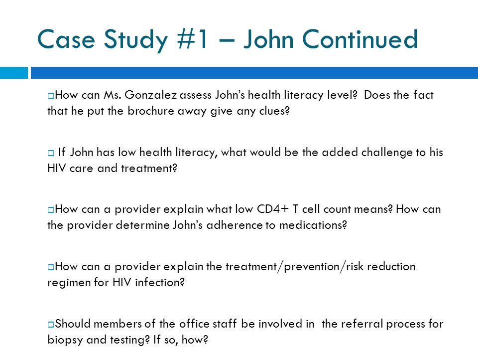 Case Study #1 – John Continued  How can Ms. Gonzalez assess John's health literacy level.