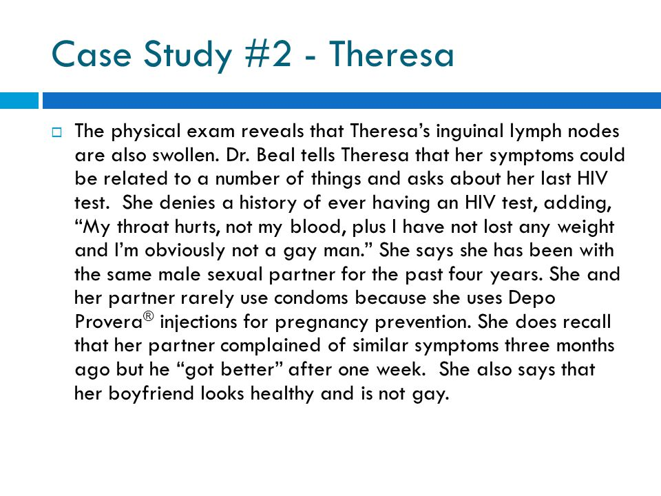 Case Study #2 - Theresa  The physical exam reveals that Theresa's inguinal lymph nodes are also swollen.
