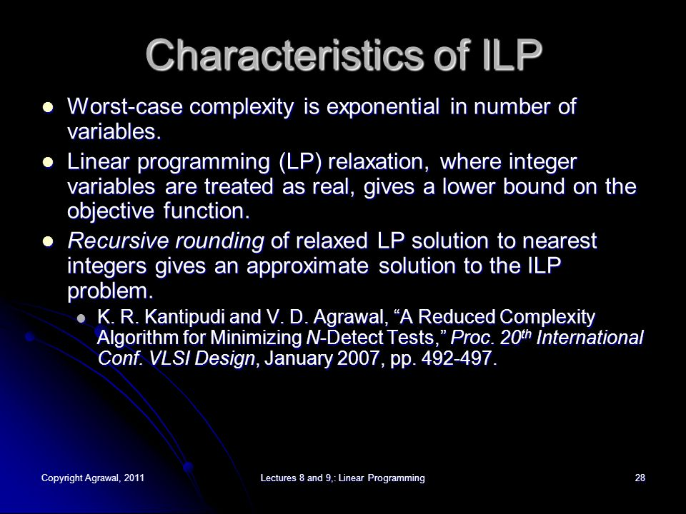 Copyright Agrawal, 2011Lectures 8 and 9,: Linear Programming29 Why ILP Solution is Exponential.