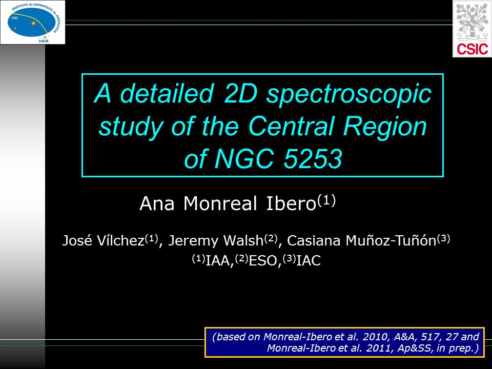 A detailed 2D spectroscopic study of the Central Region of NGC 5253 Ana Monreal Ibero (1) José Vílchez (1), Jeremy Walsh (2), Casiana Muñoz-Tuñón (3) (1) IAA, (2) ESO, (3) IAC (based on Monreal-Ibero et al.
