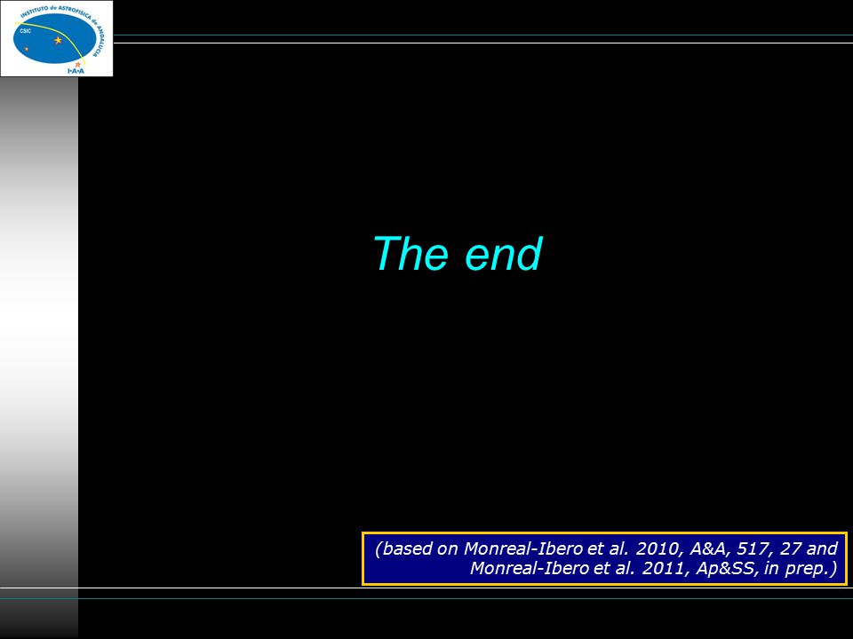 The end (based on Monreal-Ibero et al. 2010, A&A, 517, 27 and Monreal-Ibero et al.