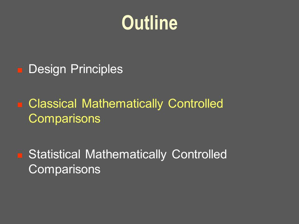 Outline Design Principles Classical Mathematically Controlled Comparisons Statistical Mathematically Controlled Comparisons