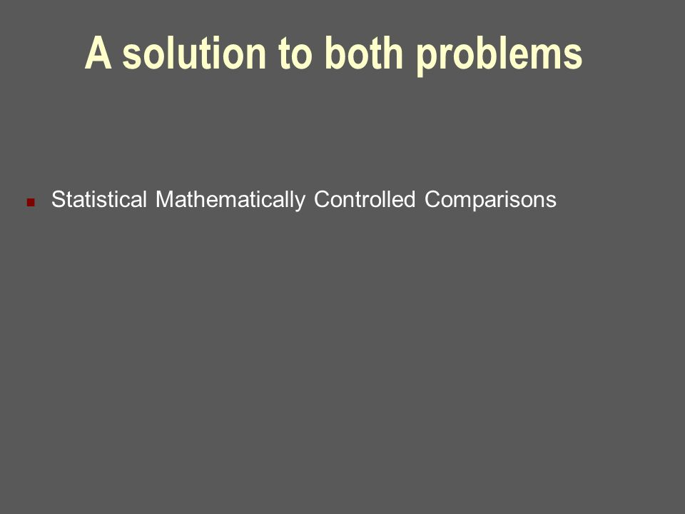A solution to both problems Statistical Mathematically Controlled Comparisons