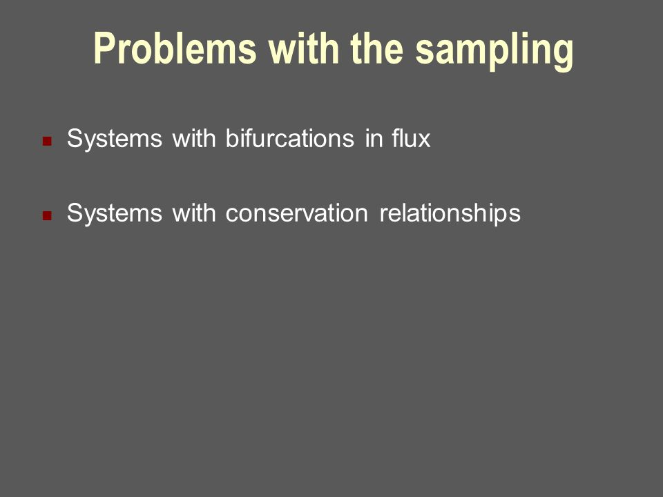 Problems with the sampling Systems with bifurcations in flux Systems with conservation relationships