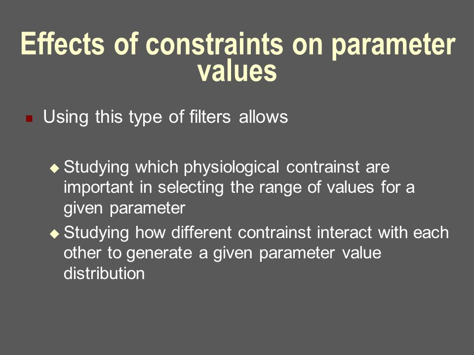 Effects of constraints on parameter values Using this type of filters allows  Studying which physiological contrainst are important in selecting the
