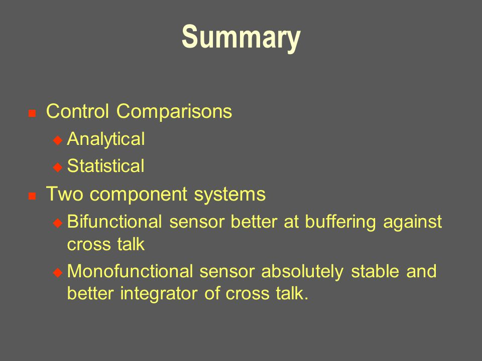 Summary Control Comparisons  Analytical  Statistical Two component systems  Bifunctional sensor better at buffering against cross talk  Monofuncti