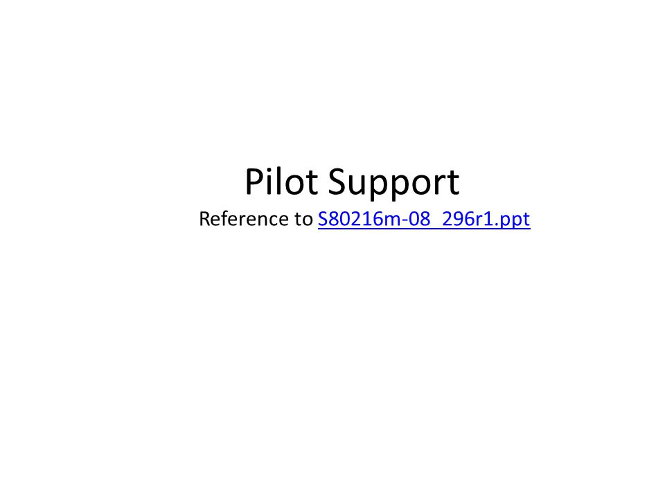 Pilot Support Reference to S80216m-08_296r1.ppt S80216m-08_296r1.ppt