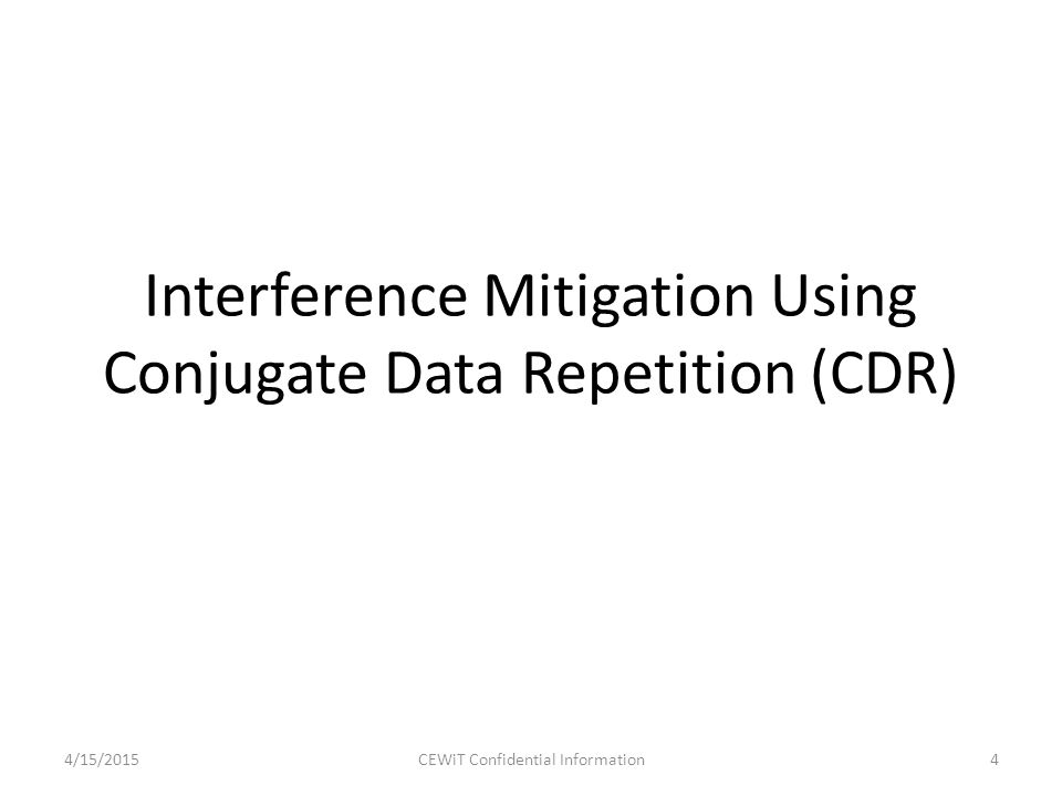 Interference Mitigation Using Conjugate Data Repetition (CDR) 4/15/20154CEWiT Confidential Information