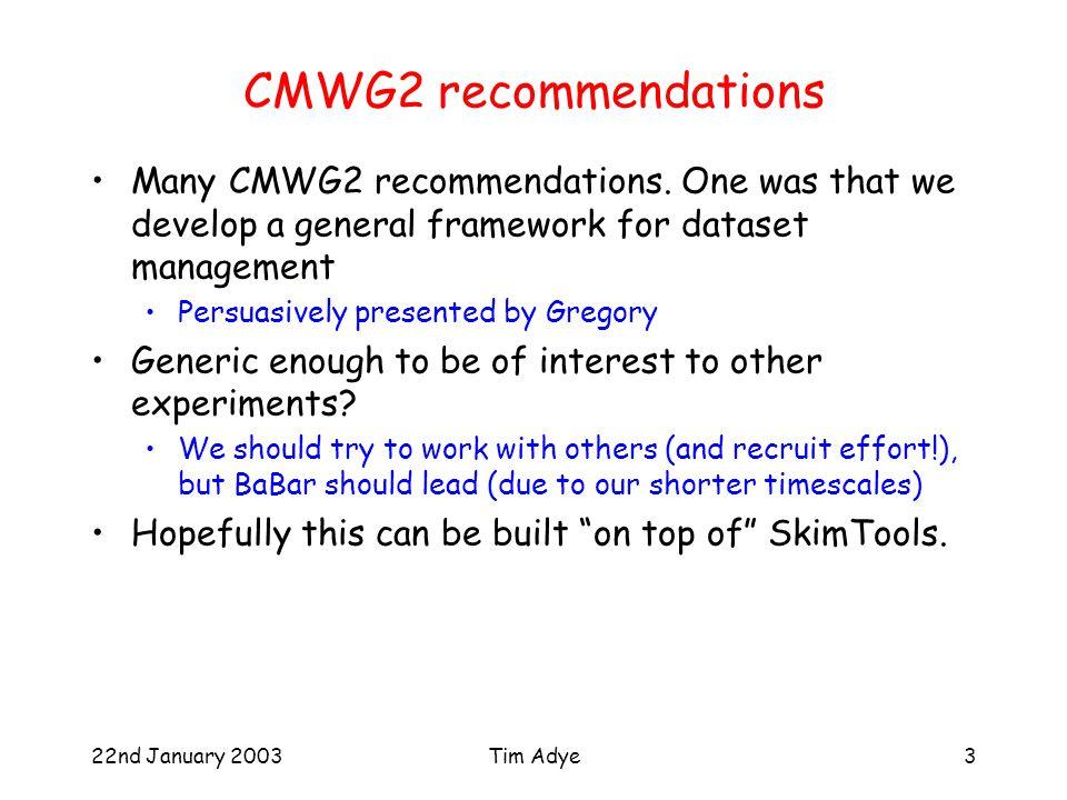 22nd January 2003Tim Adye3 CMWG2 recommendations Many CMWG2 recommendations.
