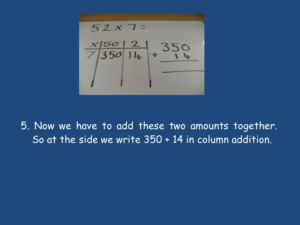 6.To add these numbers we start at the right hand column (units) and add these first.