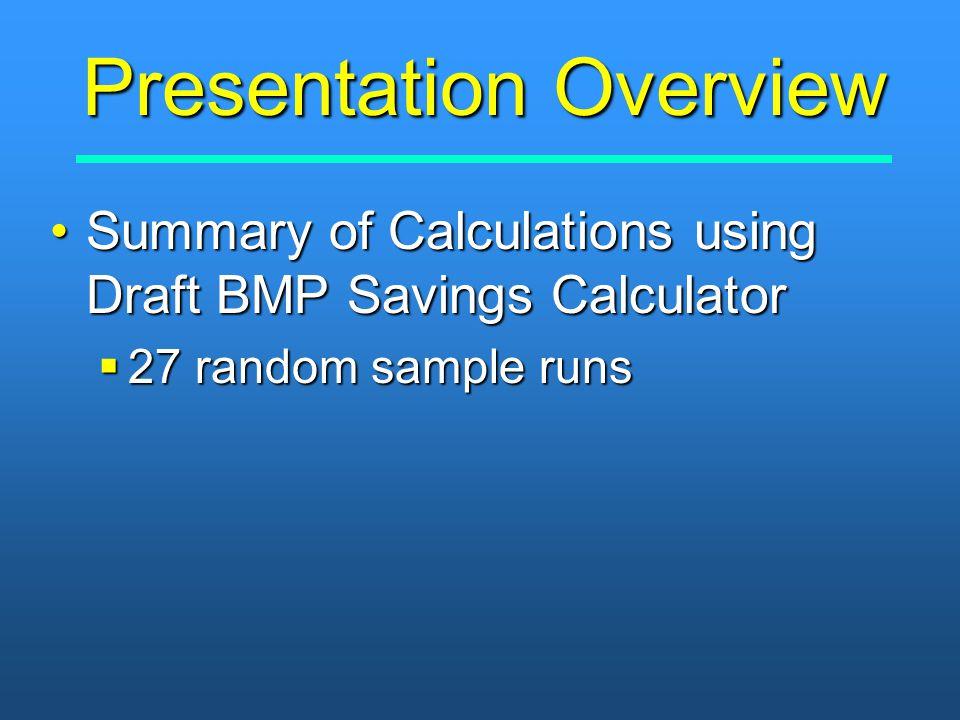 Presentation Overview Summary of Calculations using Draft BMP Savings CalculatorSummary of Calculations using Draft BMP Savings Calculator  27 random sample runs