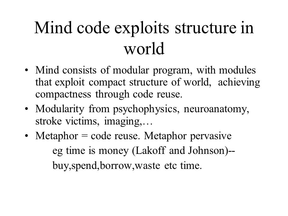 Mind code exploits structure in world Mind consists of modular program, with modules that exploit compact structure of world, achieving compactness through code reuse.