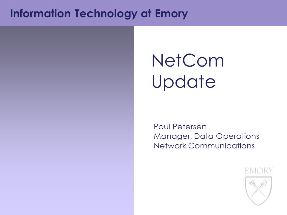 Information Technology at Emory NetCom Update Paul Petersen Manager, Data Operations Network Communications