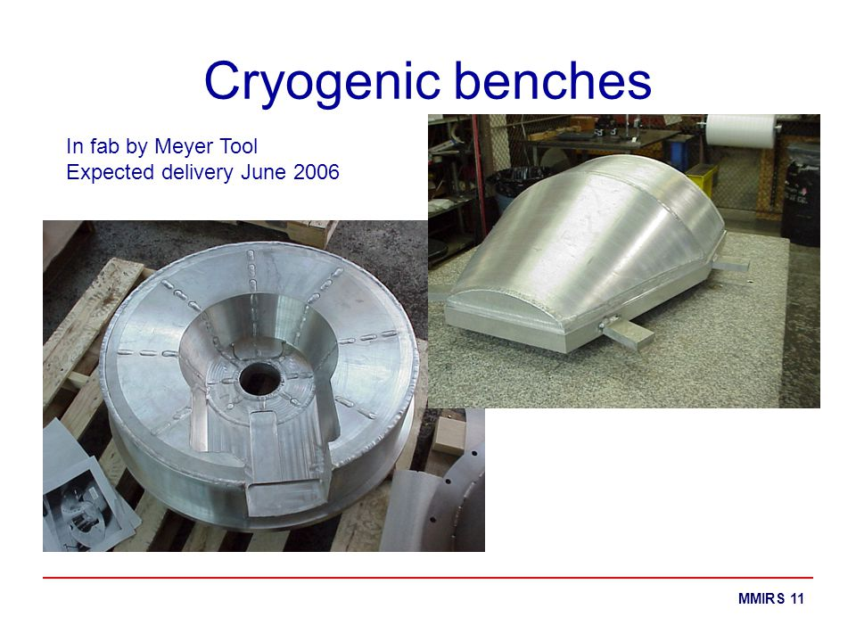 MMIRS 11 Cryogenic benches In fab by Meyer Tool Expected delivery June 2006
