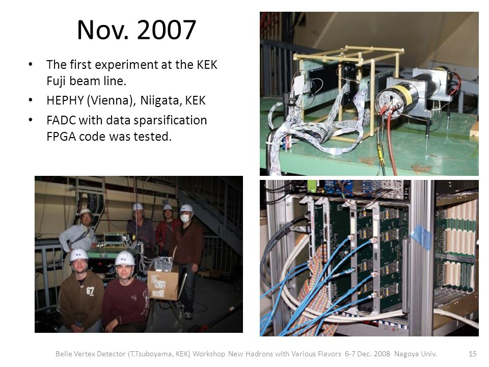 Nov. 2007 The first experiment at the KEK Fuji beam line.