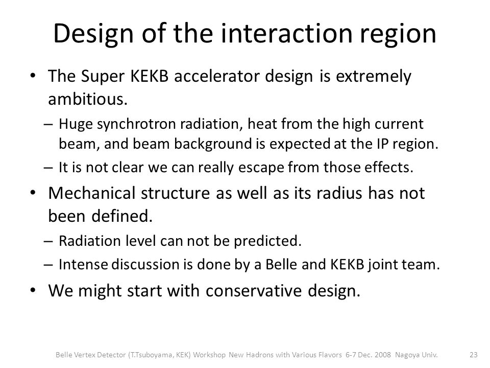 Design of the interaction region The Super KEKB accelerator design is extremely ambitious.