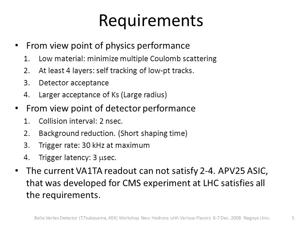 Requirements From view point of physics performance 1.Low material: minimize multiple Coulomb scattering 2.At least 4 layers: self tracking of low-pt tracks.