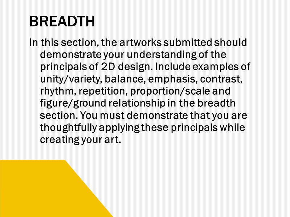 BREADTH In this section, the artworks submitted should demonstrate your understanding of the principals of 2D design.