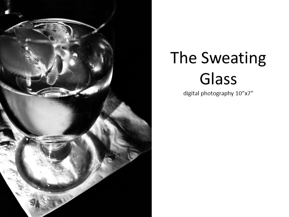 The Sweating Glass digital photography 10 x7