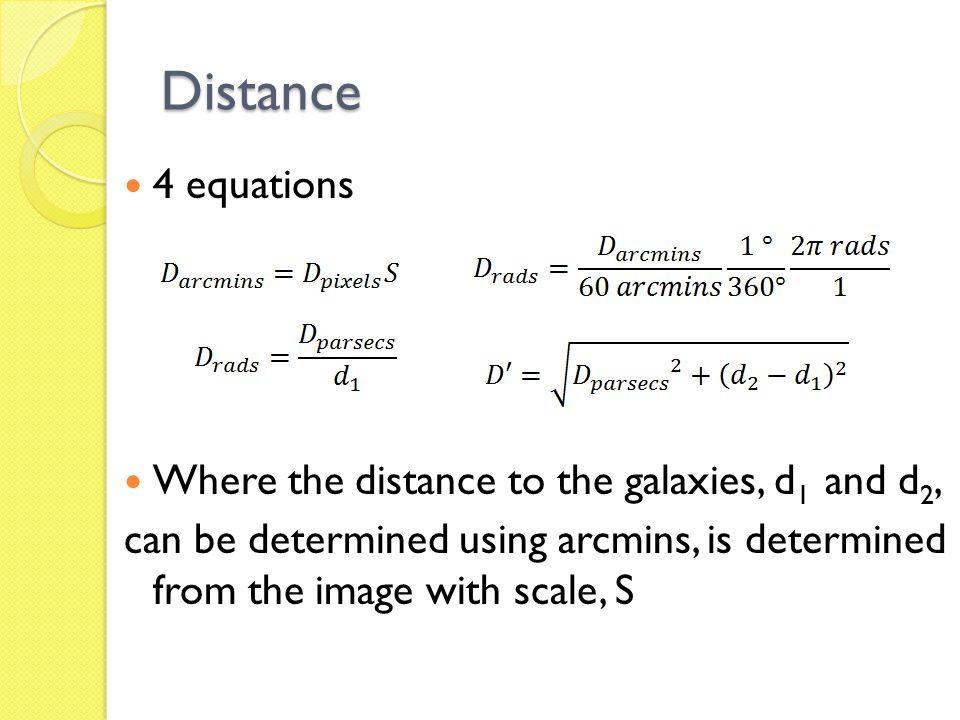 Distance 4 equations Where the distance to the galaxies, d 1 and d 2, can be determined using arcmins, is determined from the image with scale, S