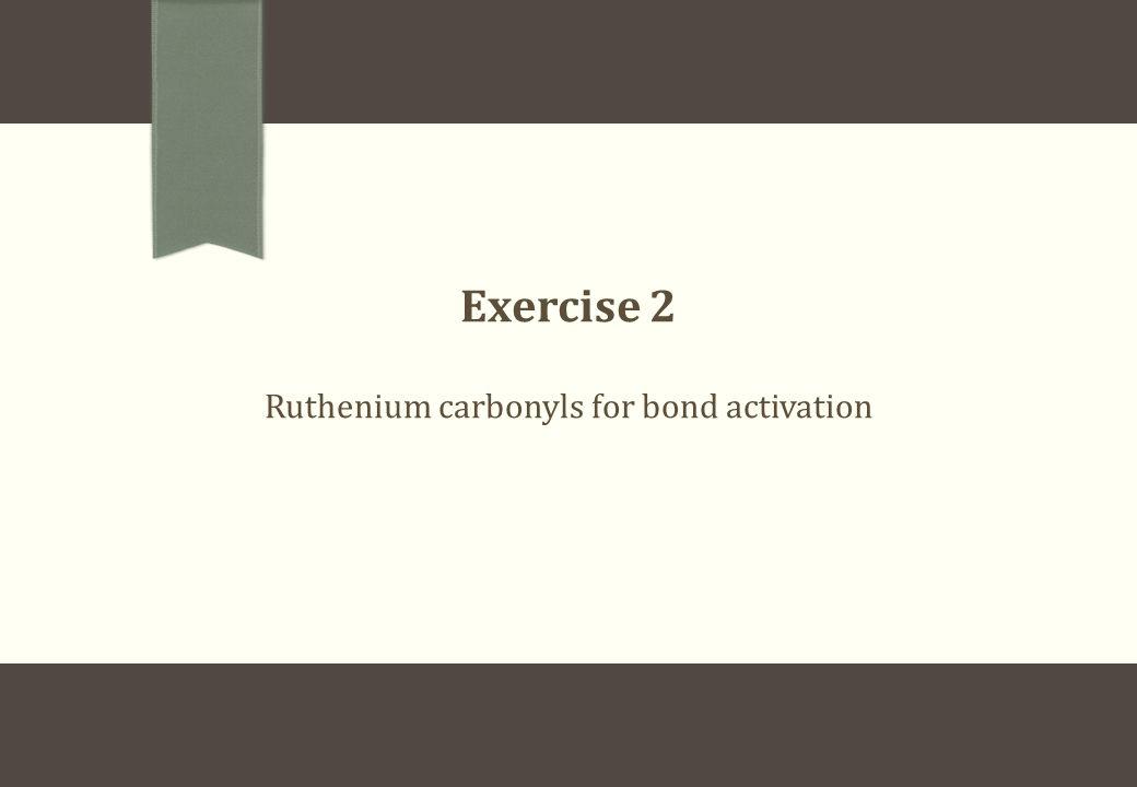 Ruthenium carbonyls for bond activation Exercise 2