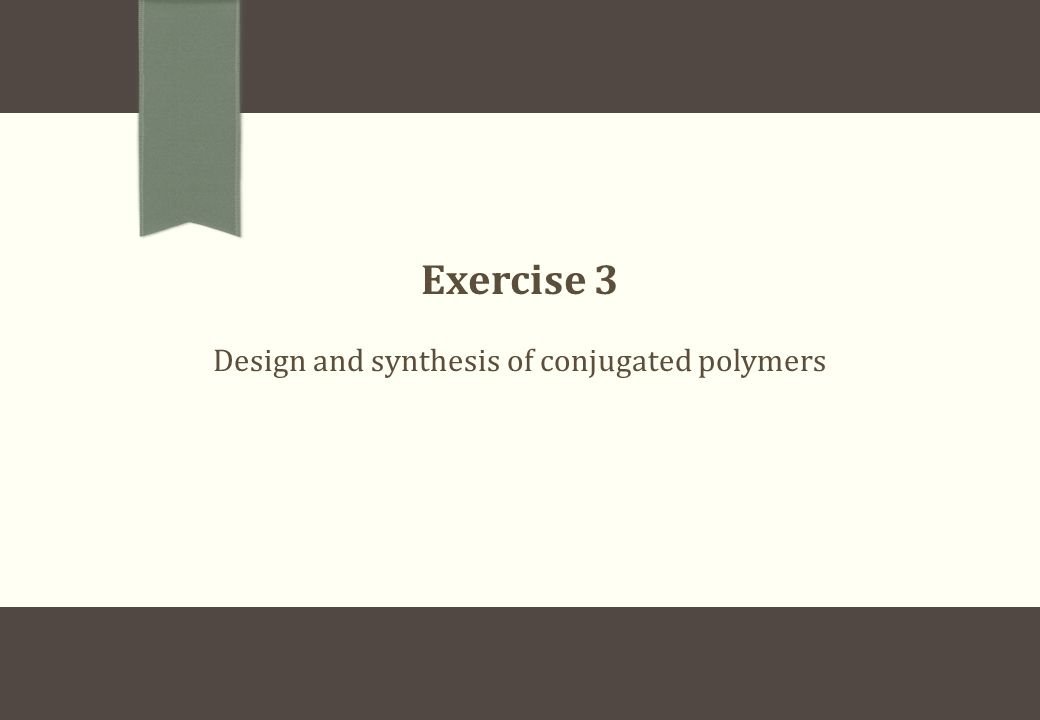 Exercise 3 Design and synthesis of conjugated polymers
