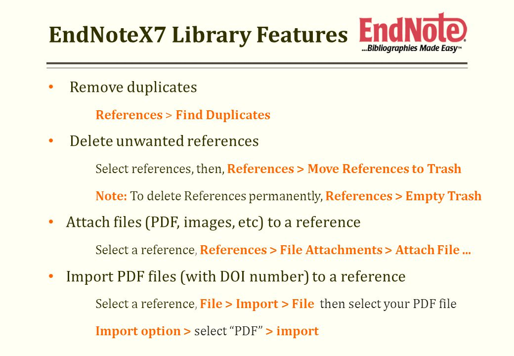 EndNoteX7 Library Features Remove duplicates References > Find Duplicates Delete unwanted references Select references, then, References > Move Refere