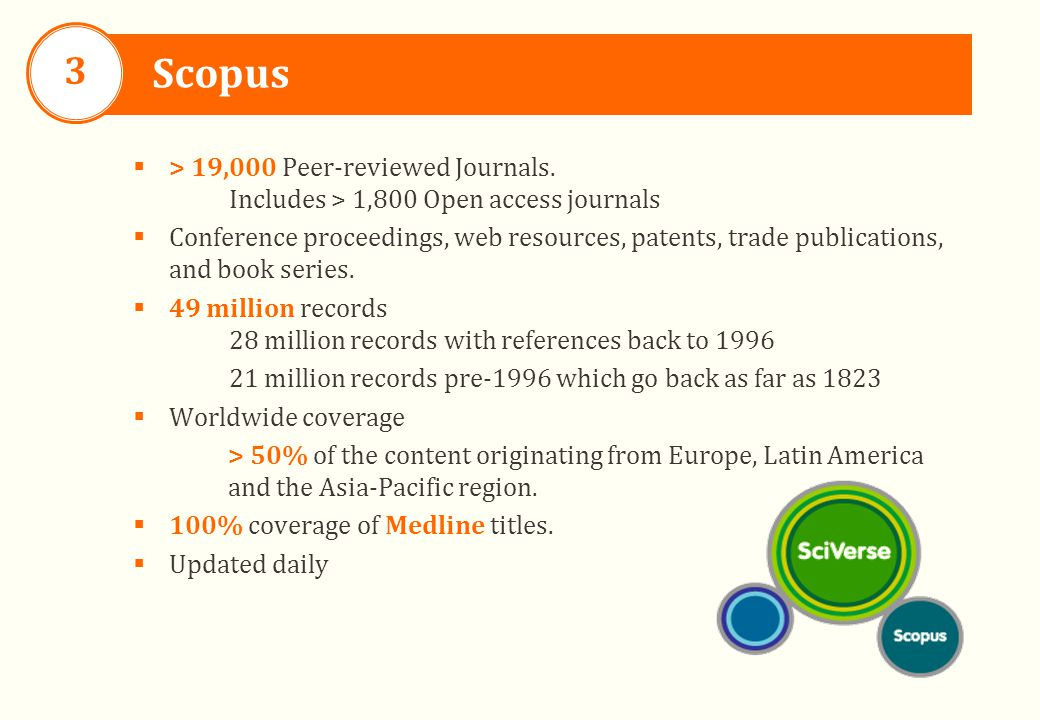 Scopus 3  > 19,000 Peer-reviewed Journals. Includes > 1,800 Open access journals  Conference proceedings, web resources, patents, trade publications