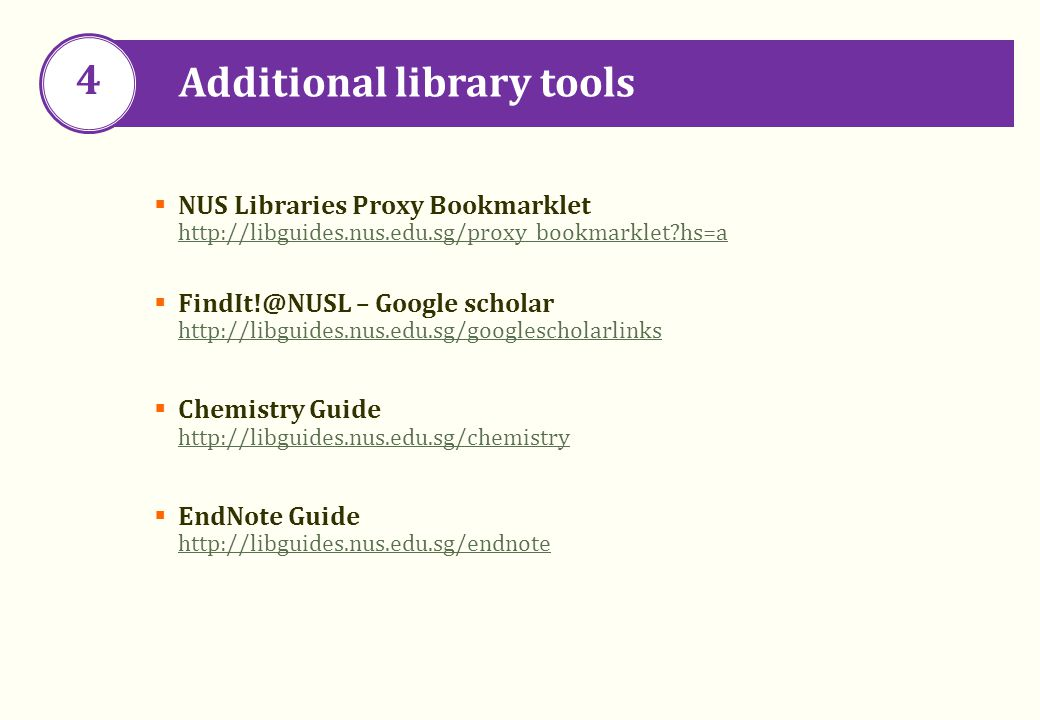  NUS Libraries Proxy Bookmarklet http://libguides.nus.edu.sg/proxy_bookmarklet?hs=a http://libguides.nus.edu.sg/proxy_bookmarklet?hs=a  FindIt!@NUSL – Google scholar http://libguides.nus.edu.sg/googlescholarlinks  Chemistry Guide http://libguides.nus.edu.sg/chemistry http://libguides.nus.edu.sg/chemistry  EndNote Guide http://libguides.nus.edu.sg/endnote http://libguides.nus.edu.sg/endnote Additional library tools 4
