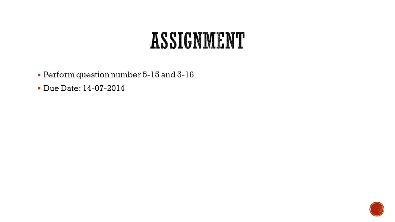  Perform question number 5-15 and 5-16  Due Date: 14-07-2014