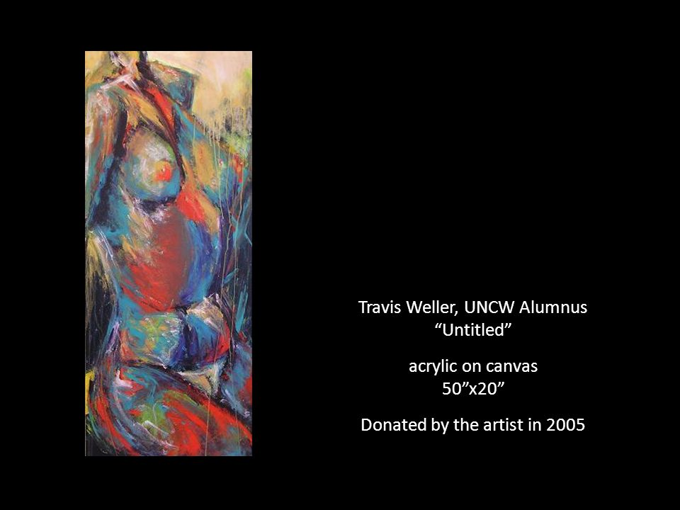 Travis Weller, UNCW Alumnus Untitled acrylic on canvas 50 x20 Donated by the artist in 2005