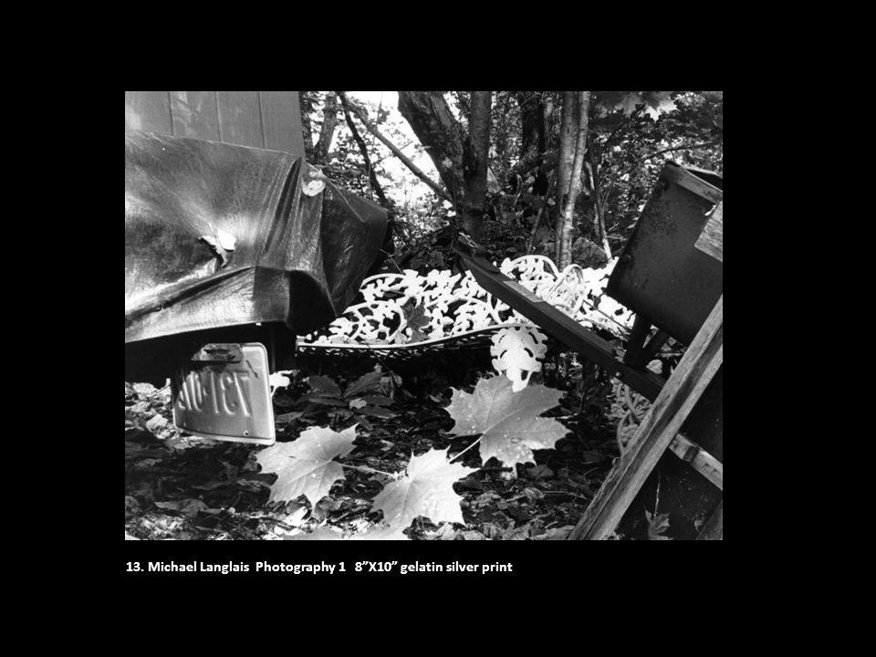 "13. Michael Langlais Photography 1 8""X10"" gelatin silver print"