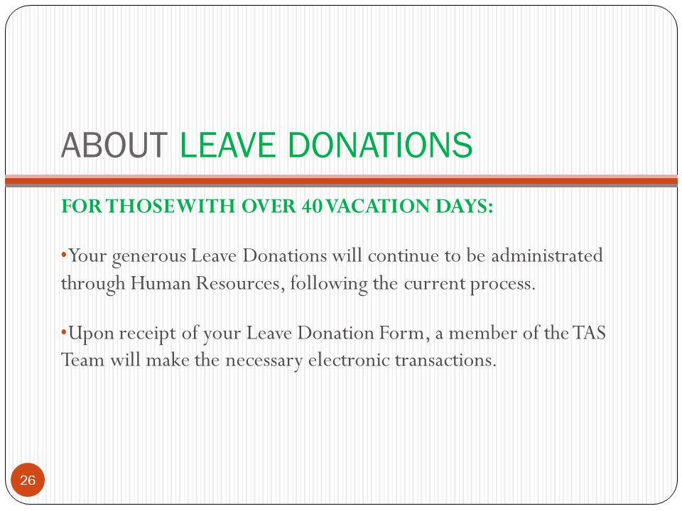 ABOUT LEAVE DONATIONS FOR THOSE WITH OVER 40 VACATION DAYS: Your generous Leave Donations will continue to be administrated through Human Resources, following the current process.