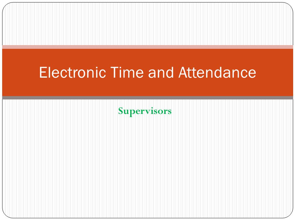 Supervisors Electronic Time and Attendance