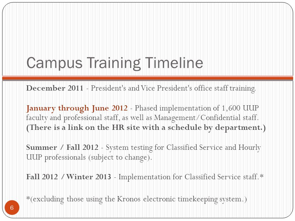 Campus Training Timeline December 2011 - President's and Vice President's office staff training. January through June 2012 - Phased implementation of
