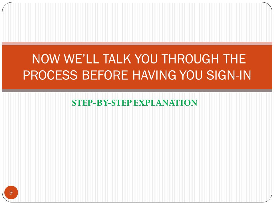 STEP-BY-STEP EXPLANATION 9 NOW WE'LL TALK YOU THROUGH THE PROCESS BEFORE HAVING YOU SIGN-IN