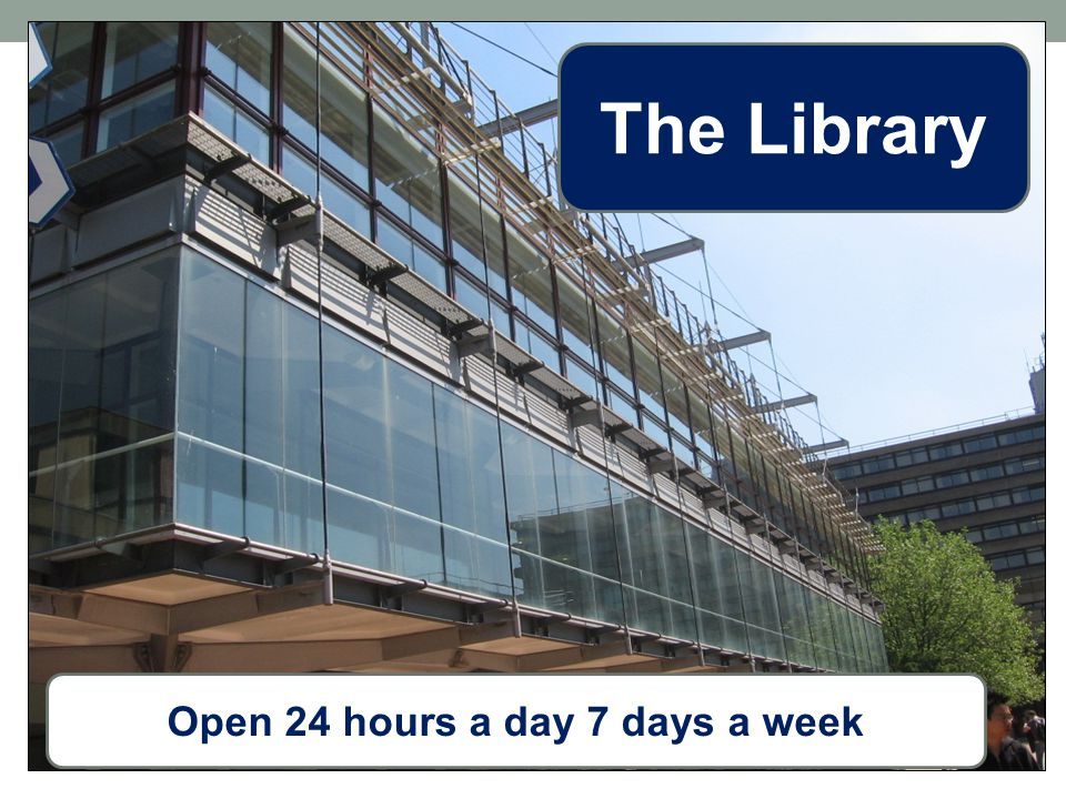 Open 24 hours a day 7 days a week The Library