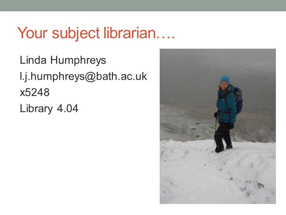Your subject librarian…. Linda Humphreys l.j.humphreys@bath.ac.uk x5248 Library 4.04