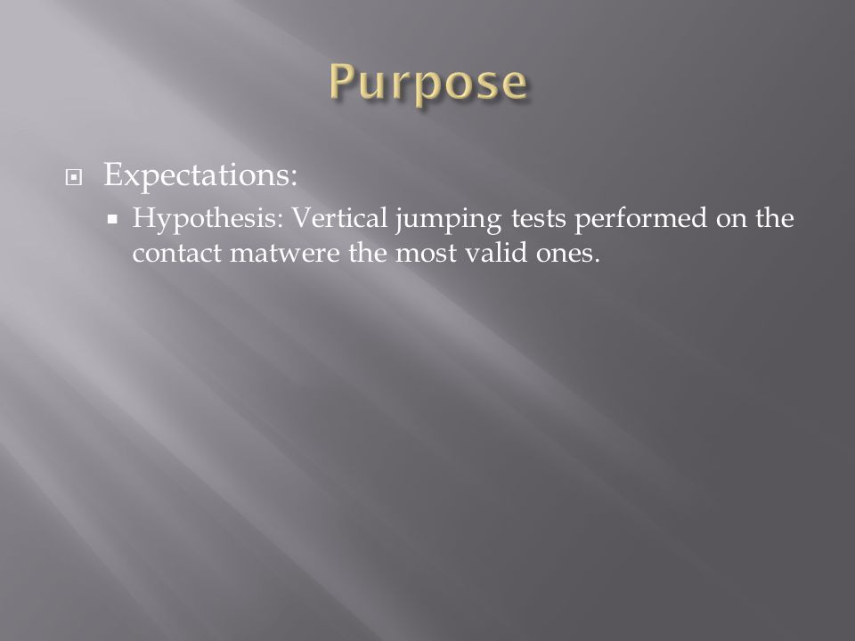  Expectations:  Hypothesis: Vertical jumping tests performed on the contact matwere the most valid ones.