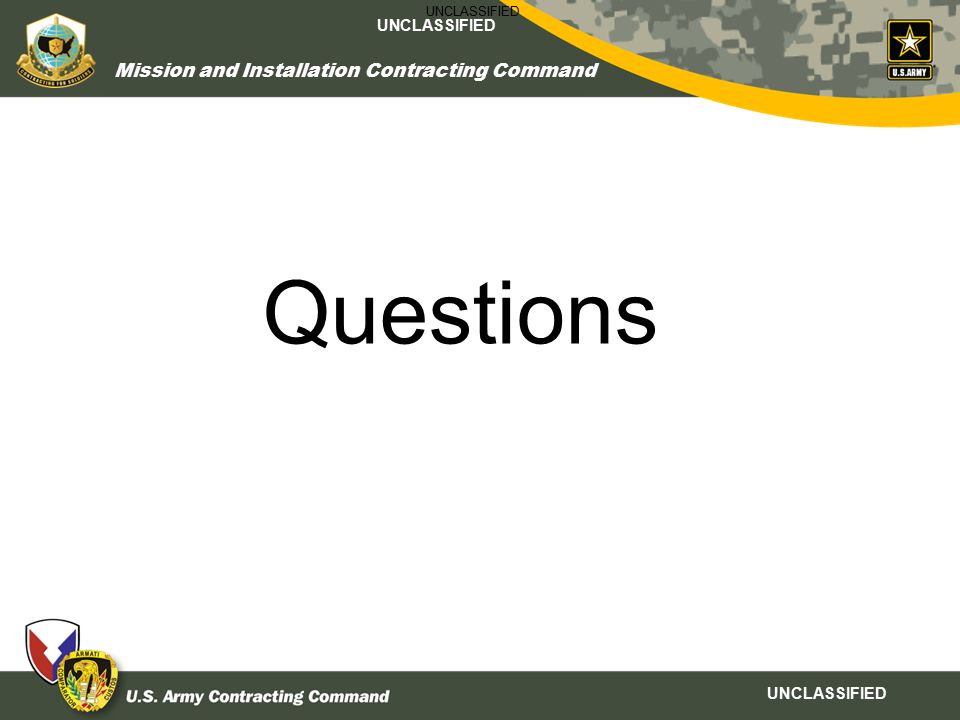 UNCLASSIFIED Mission and Installation Contracting Command UNCLASSIFIED Questions