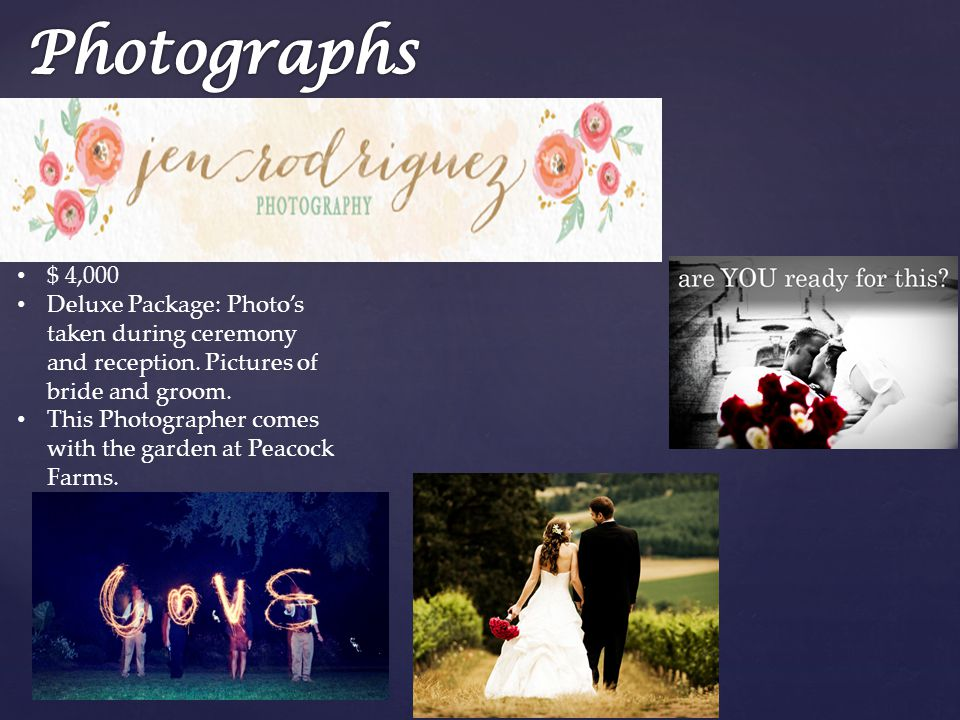 $ 4,000 Deluxe Package: Photo's taken during ceremony and reception.