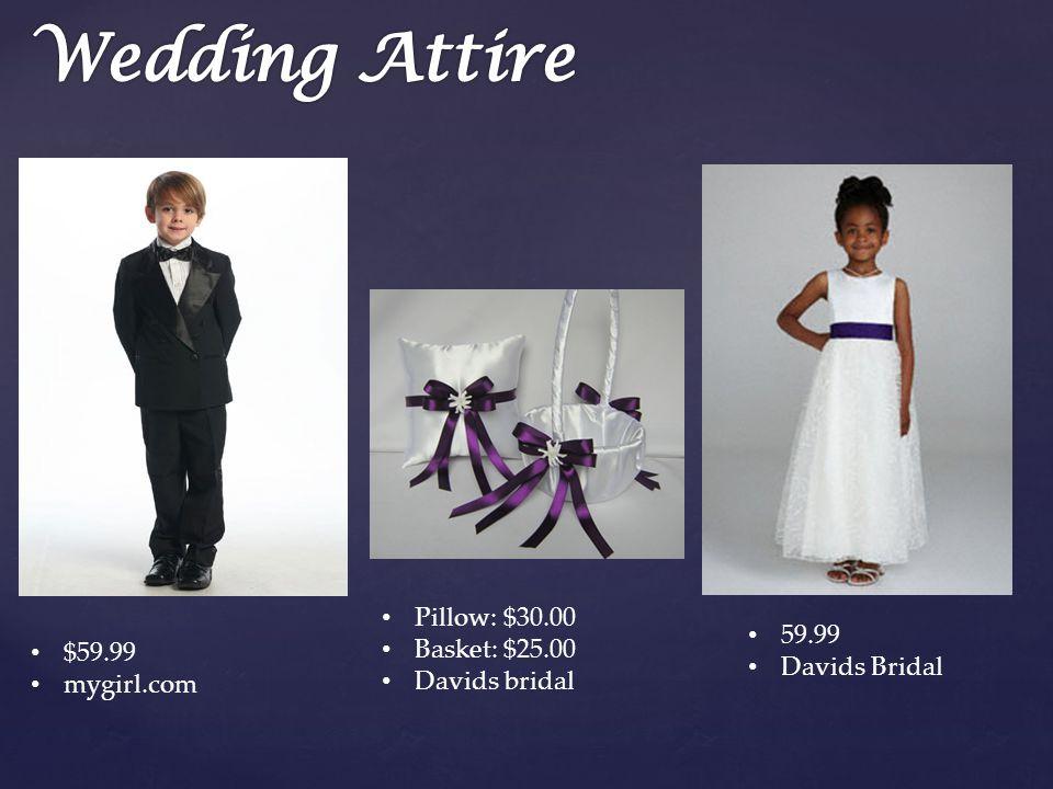 $59.99 mygirl.com Pillow: $30.00 Basket: $25.00 Davids bridal 59.99 Davids Bridal