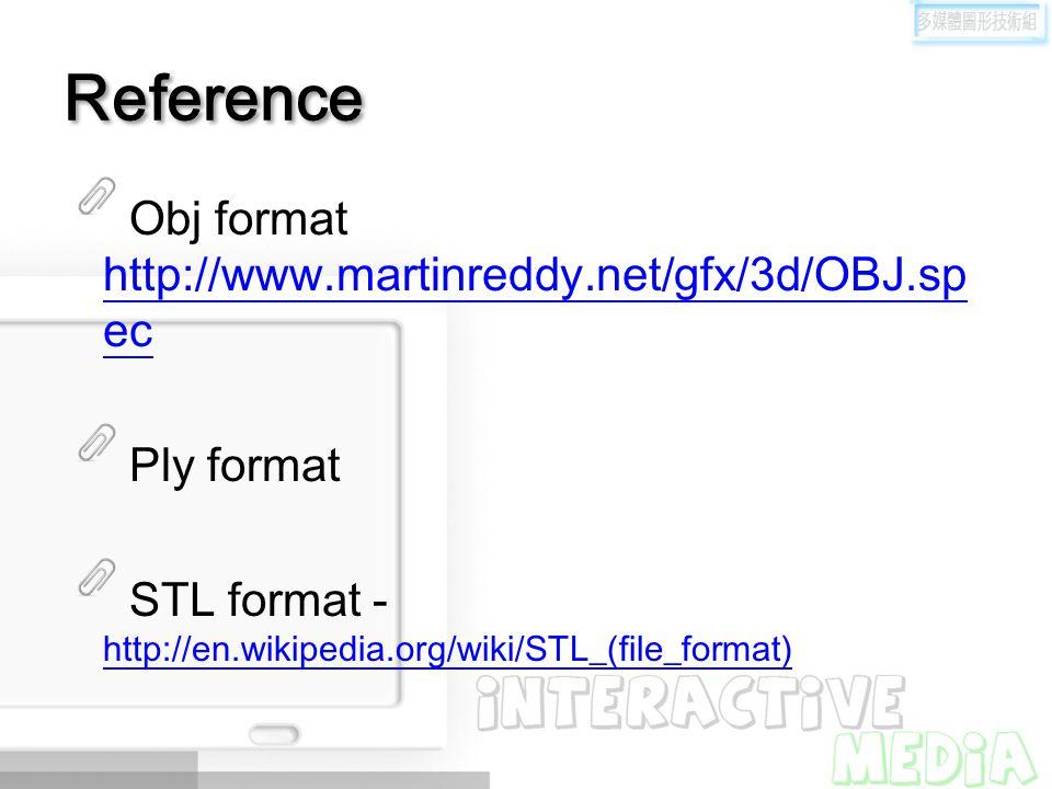Reference Obj format http://www.martinreddy.net/gfx/3d/OBJ.sp ec http://www.martinreddy.net/gfx/3d/OBJ.sp ec Ply format STL format - http://en.wikiped