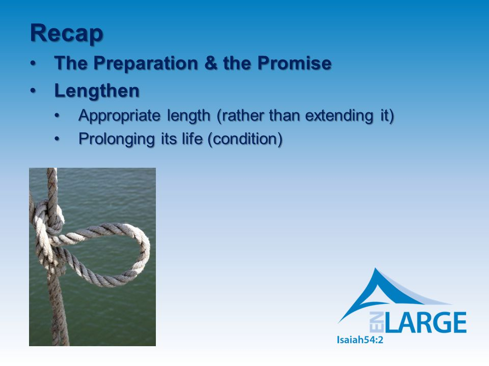 Recap The Preparation & the PromiseThe Preparation & the Promise LengthenLengthen Appropriate length (rather than extending it)Appropriate length (rather than extending it) Prolonging its life (condition)Prolonging its life (condition)