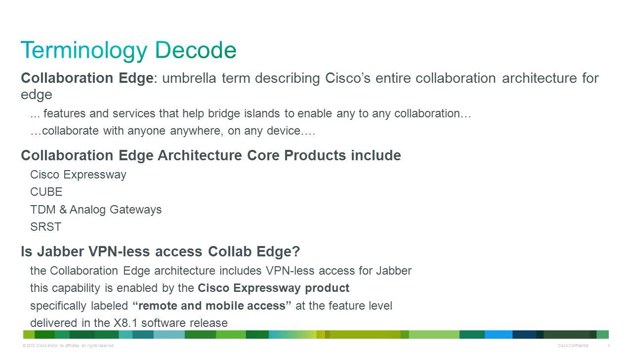 © 2013 Cisco and/or its affiliates. All rights reserved. Cisco Confidential 4 Collaboration Edge: umbrella term describing Cisco's entire collaboratio